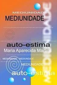 Maria Aparecida Martins Mediunidade E Auto Estima 2005 Vida