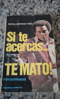 Si Te Acercas Te Mato De Rafael Serrano Toro