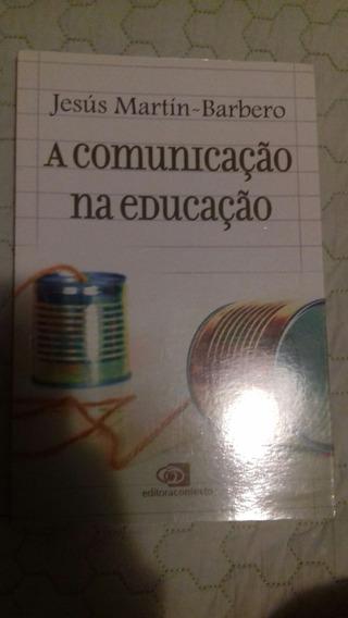A Comunicação Na Educação - Jesús Martín-barbero
