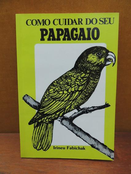 Livro Como Cuidar Do Seu Papagaio Irineu Fabichak