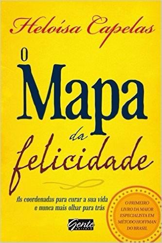 O Mapa Da Felicidade Livro Heloísa Capelas