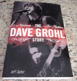 Livro The Dave Grohl Story: Jeff Apter Nirvana Foo Fighters