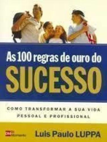 As 100 Regras De Ouro Do Sucesso - Como Transformar A Sua...