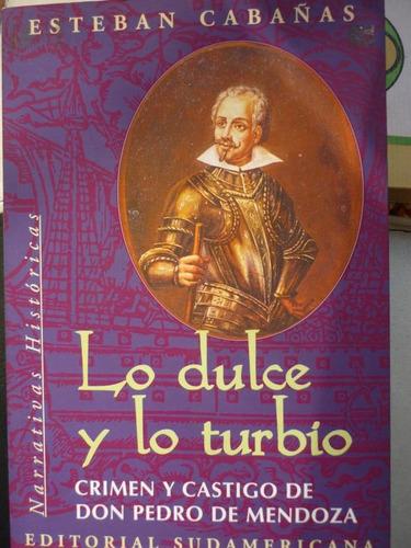 Lo Dulce Y Lo Turbio. Crimen Y Castigo De Pedro De Mendoza