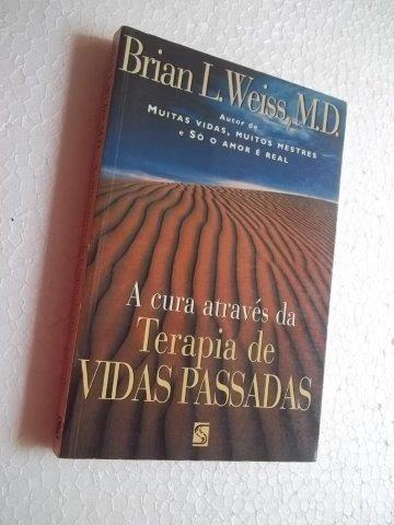 Livro - A Cura Através Da Terapia De Vidas Passadas