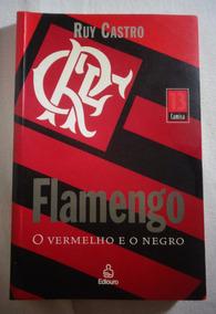 Livro Flamengo O Vermelho E O Negro Ruy Castro 2004 *