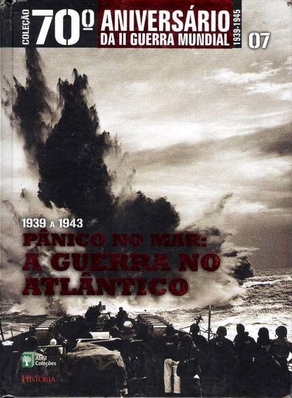 Coleção 70º Aniversário Da Ii Guerra Mundial Vol.07 - Livro