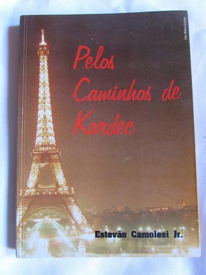 Pelos Caminhos De Kardec - Estevão Camolesi Jr.