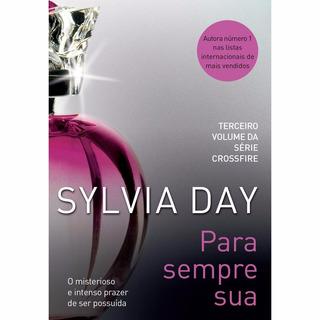 Para Sempre Sua. Livro De Sylvia Day. Série Crossfire.