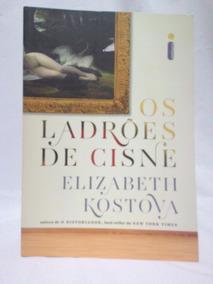 Livro Os Ladrões De Cisne - Romance De Elizabeth Kostova