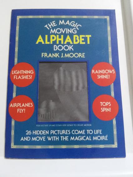The Magic Moving Alphabet Book - Frank J. Moore