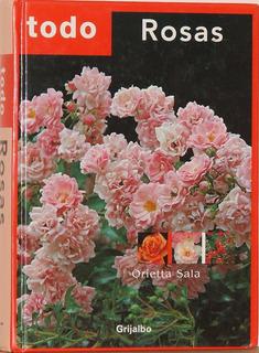 Todo Rosas - Orietta Sala -editorial Grijalbo -tapa Dura