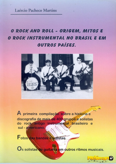 Livro O Rock And Roll Origem Mitos E O Rock Instrumental