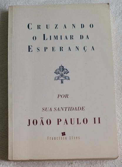 Livro - Cruzando O Limiar Da Esperança - João Paulo I I