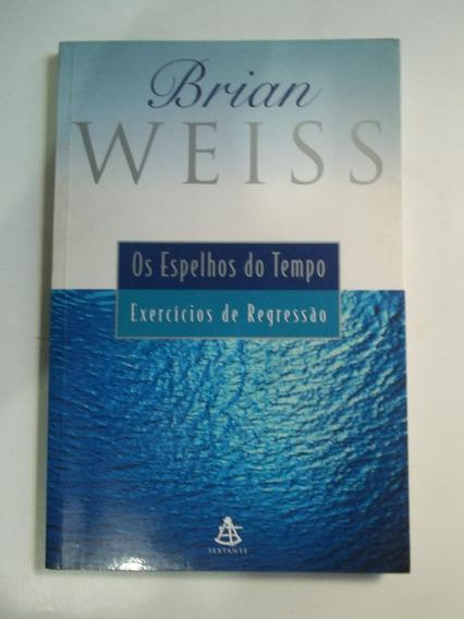 Livro - Os Espelhos Do Tempo - Brian Weiss - Ótimo Estado!