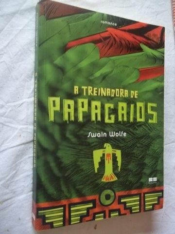 * Livro - Swain Wolfe - A Treinadora De Papagaios