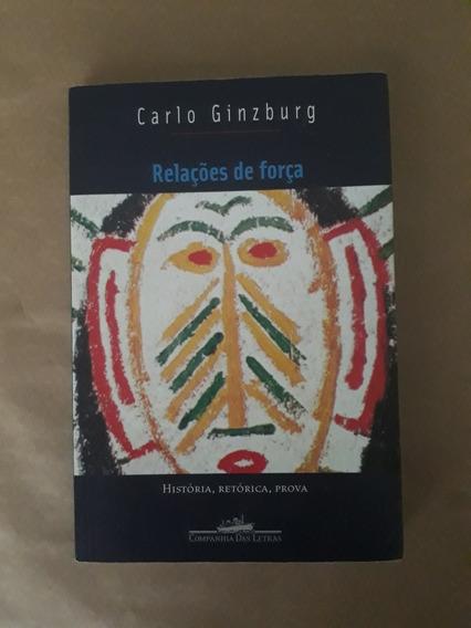 Relações De Força: História, Retórica, Prova -carlo Ginzbur
