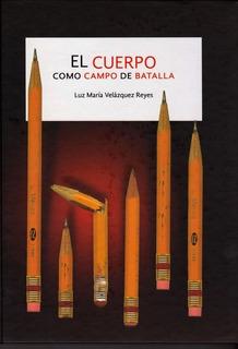 Cuerpo Como Campo De Batalla - Td, Velazquez Reyes, Dipon
