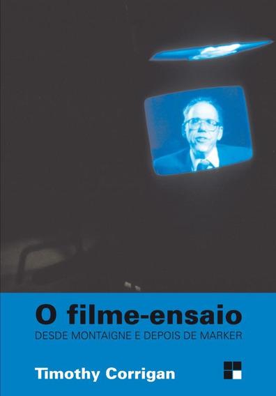 O Filme-ensaio - Desde Montaigne E Depois De Marker - Col. C