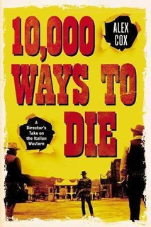 10,000 Ways To Die - Alex Cox