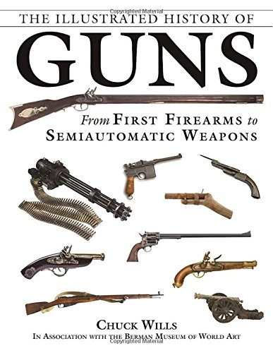 La Historia Ilustrada De Las Armas De Fuego Desde Las Primer