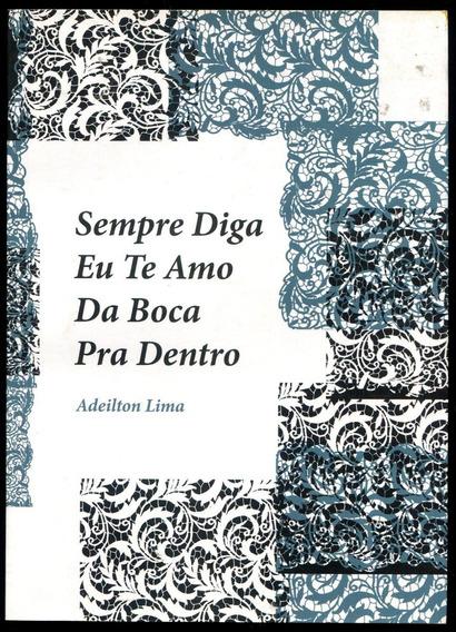 Sempre Diga Te Amo Da Boca Pra Dentro- Adeilton Lima- L.2209