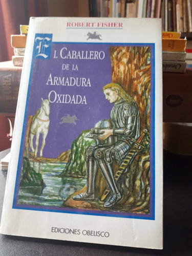 Imagen 1 de 3 de El Caballero De La Armadura Oxidada - Robert Fisher Obelisco