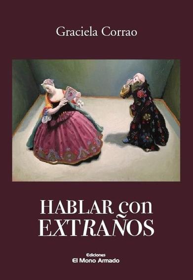 Hablar Con Extraños - Graciela Corrao - Ed. Mono Armado