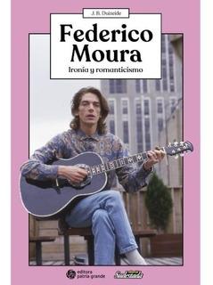 Federico Moura - Ironía Y Romanticismo Ed Sudestada