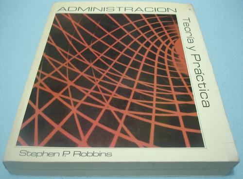 Administración: Teoría Y Práctica. Sthepen P. Robbins
