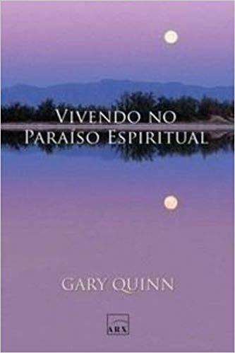 Vivendo No Paraíso Espiritual Gary Quinn