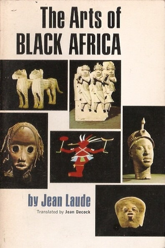The Arts Of Black Africa  Jean Laude