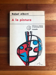 Rafael Alberti - A La Pintura - Ed. Losada
