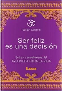 Ser Feliz Es Una Decisión | Fabian Ciarlotti | Lea
