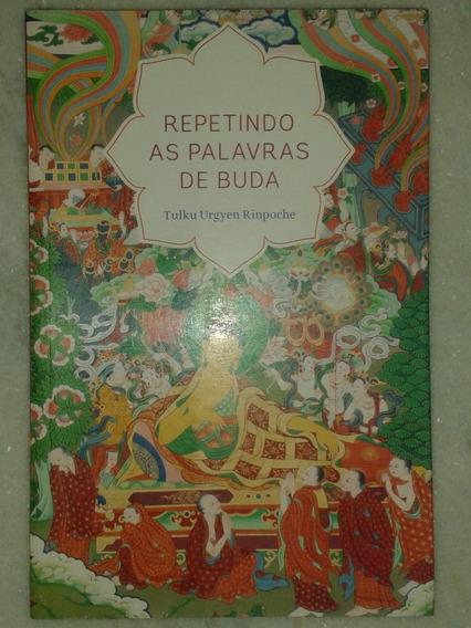 Repetindo As Palavras De Buda - Tulku Urgyen Rinpoche