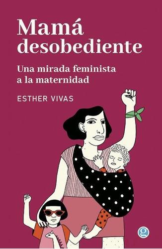 Imagen 1 de 1 de Mamá Desobediente - Esther Vivas - Godot - Envío Gratis(*)