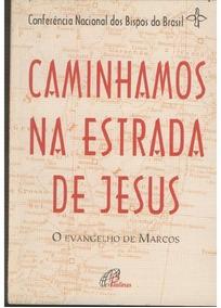 Caminhamos Na Estrada De Jesus: O Evangelho De Marcos