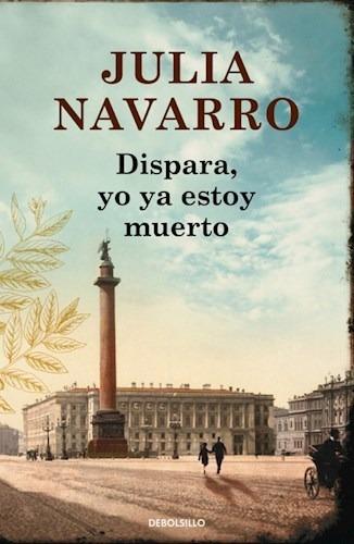 Libro Dispara , Yo Ya Estoy Muerto De Julia Navarro