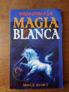 Iniciación A La Magia Blanca Marco Acosta