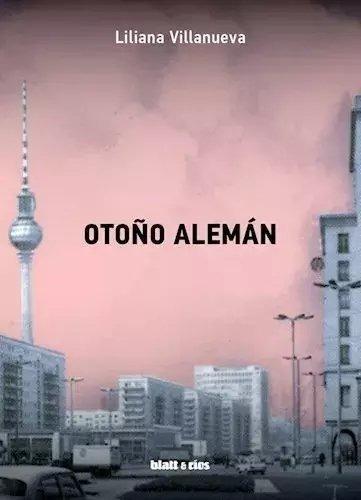 Otoño Alemán - Liliana Villanueva - Blatt & Ríos - Lu Reads