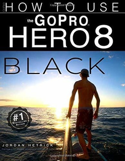 Book : Gopro How To Use The Gopro Hero 8 Black - Hetrick,...