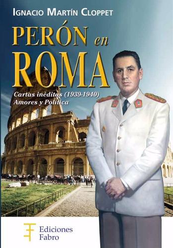 Imagen 1 de 3 de Perón En Roma. Cartas Inéditas. Ediciones Fabro