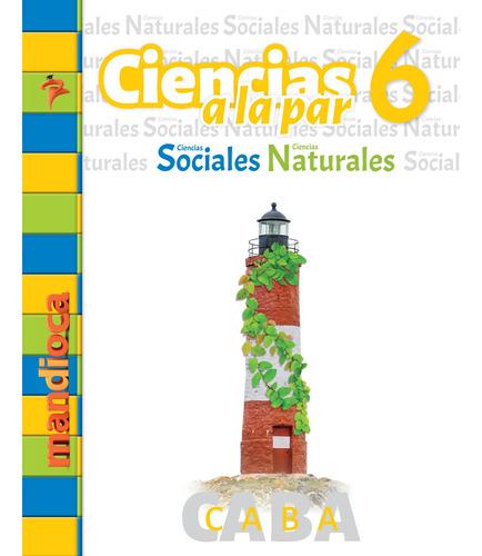 Ciencias A La Par 6 Caba - Editorial Mandioca