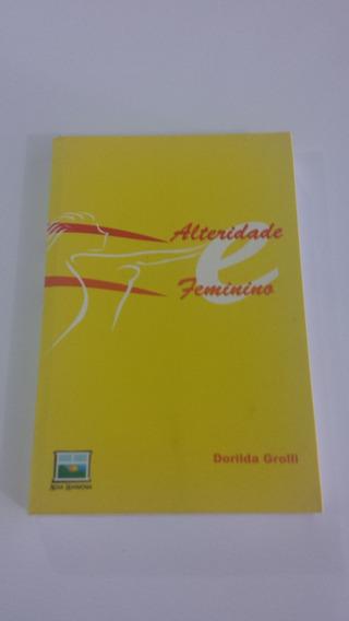 Alteridade E Feminino - Dorilda Grolli (com Dedicatória)