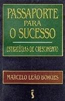 Passaporte Para O Sucesso - Estratégias Marcelo Leão Borge