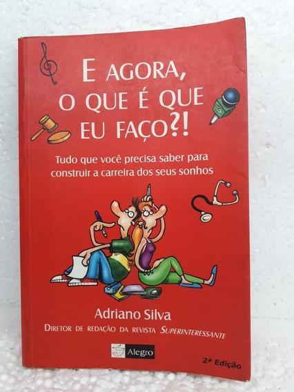 E Agora O Que Eu Faço?! Adriano Silva