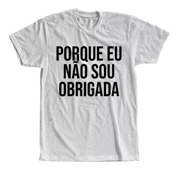 Camiseta Porque Eu Não Sou Obrigada