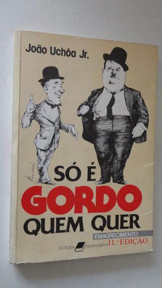 Só É Gordo Quem Quer Joao Uchoa Jr