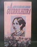 A Guerrilheira - O Romance Da Vida De Anita Garibaldi - C...