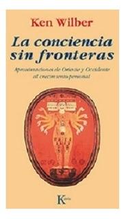 Ken Wilber - La Conciencia Sin Fronteras